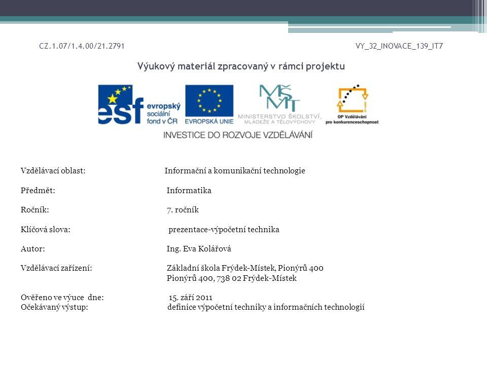 CZ.1.07/1.4.00/21.2791 VY_32_INOVACE_139_IT7 Výukový materiál zpracovaný v rámci projektu Vzdělávací oblast: Informační a komunikační technologie Předmět:Informatika Ročník:7.
