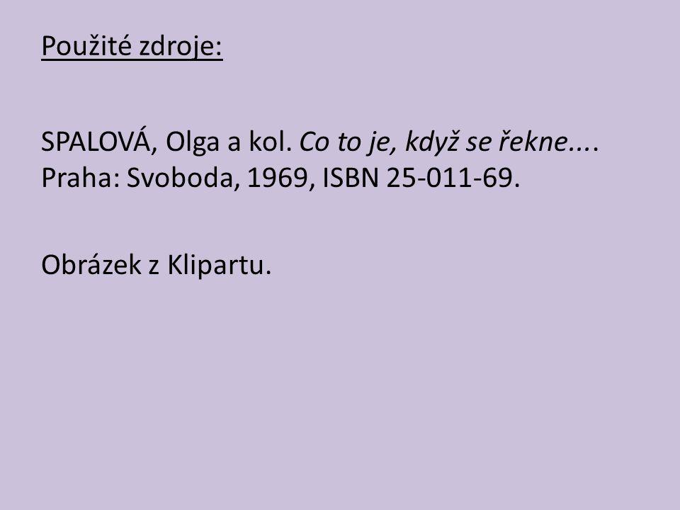 Použité zdroje: SPALOVÁ, Olga a kol. Co to je, když se řekne.... Praha: Svoboda, 1969, ISBN 25-011-69. Obrázek z Klipartu.