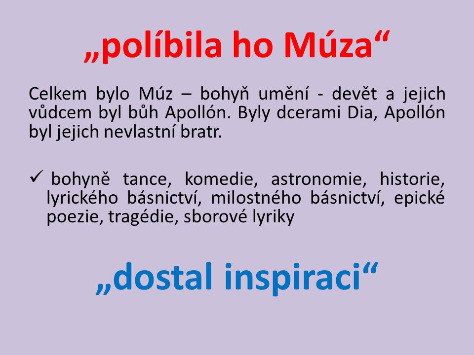 """""""políbila ho Múza"""" Celkem bylo Múz – bohyň umění - devět a jejich vůdcem byl bůh Apollón. Byly dcerami Dia, Apollón byl jejich nevlastní bratr. bohyně"""