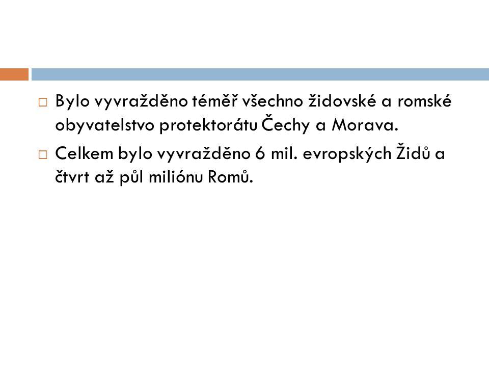  Bylo vyvražděno téměř všechno židovské a romské obyvatelstvo protektorátu Čechy a Morava.