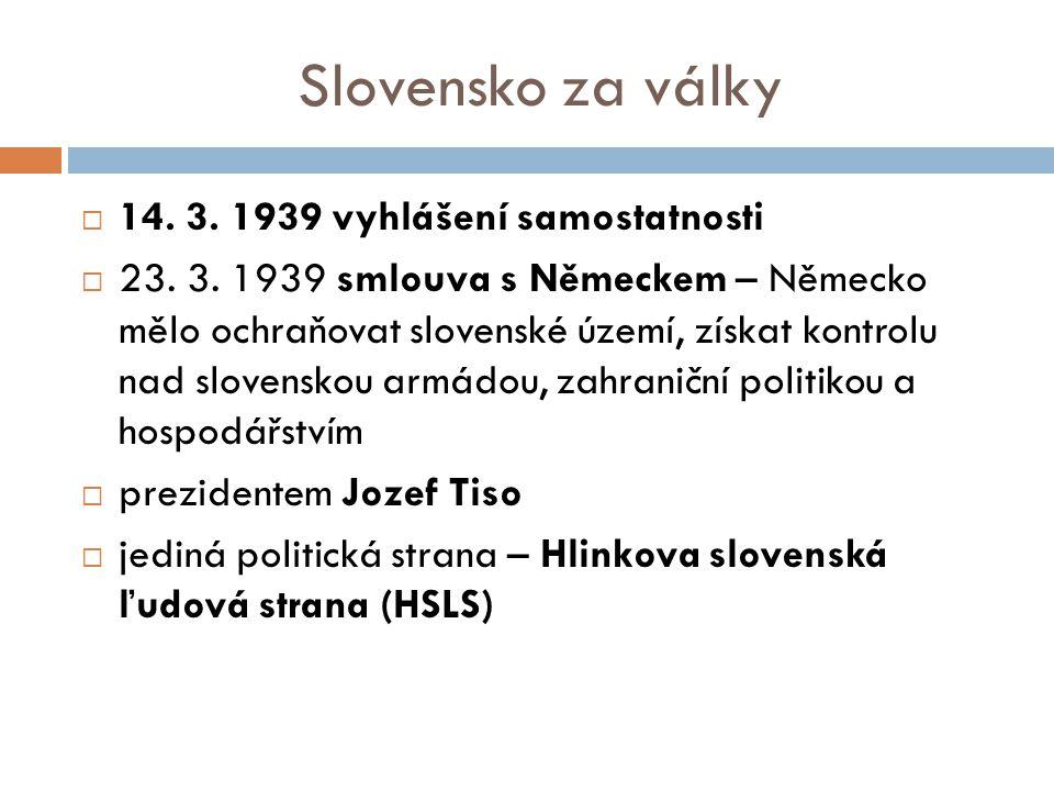 Slovensko za války  14.3. 1939 vyhlášení samostatnosti  23.