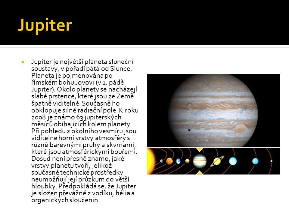  Jupiter je největší planeta sluneční soustavy, v pořadí pátá od Slunce. Planeta je pojmenována po římském bohu Jovovi (v 1. pádě Jupiter). Okolo pla