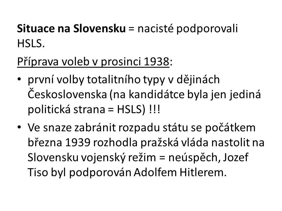 Situace na Slovensku = nacisté podporovali HSLS. Příprava voleb v prosinci 1938: první volby totalitního typy v dějinách Československa (na kandidátce