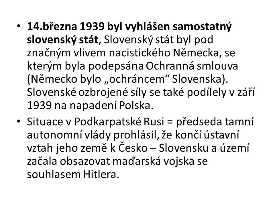 14.března 1939 byl vyhlášen samostatný slovenský stát, Slovenský stát byl pod značným vlivem nacistického Německa, se kterým byla podepsána Ochranná s