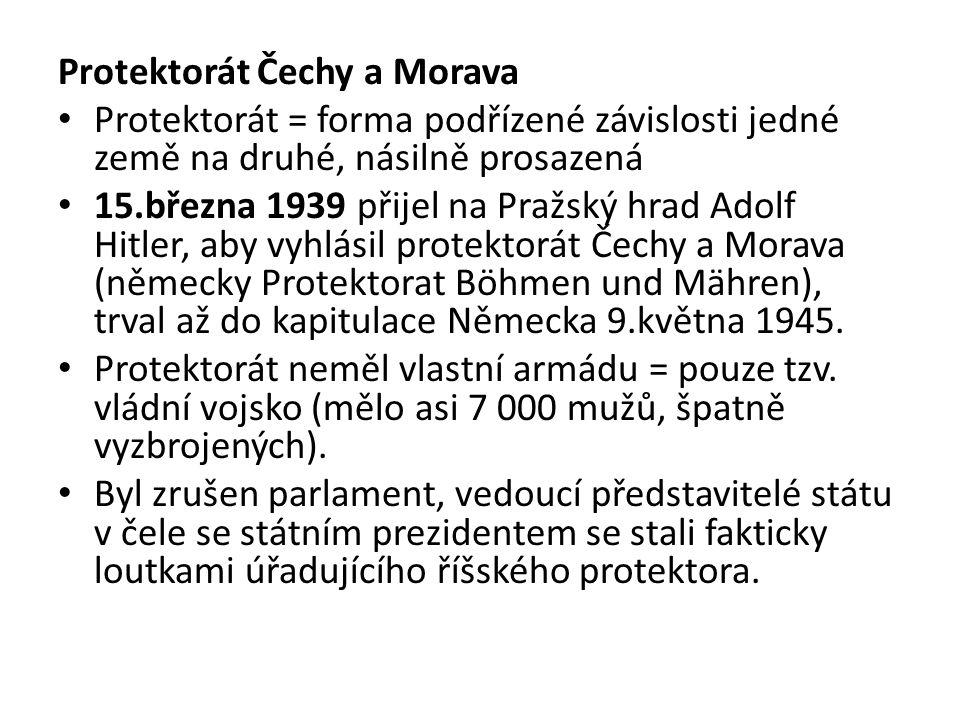 Protektorát Čechy a Morava Protektorát = forma podřízené závislosti jedné země na druhé, násilně prosazená 15.března 1939 přijel na Pražský hrad Adolf