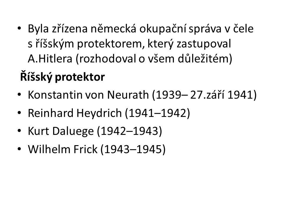 Byla zřízena německá okupační správa v čele s říšským protektorem, který zastupoval A.Hitlera (rozhodoval o všem důležitém) Říšský protektor Konstanti