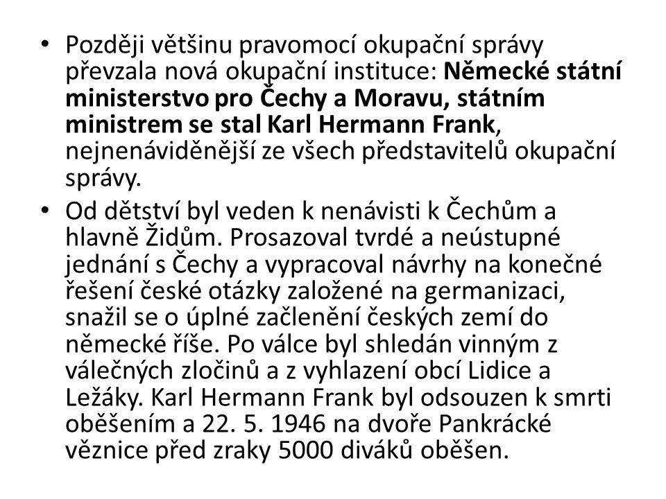 Později většinu pravomocí okupační správy převzala nová okupační instituce: Německé státní ministerstvo pro Čechy a Moravu, státním ministrem se stal