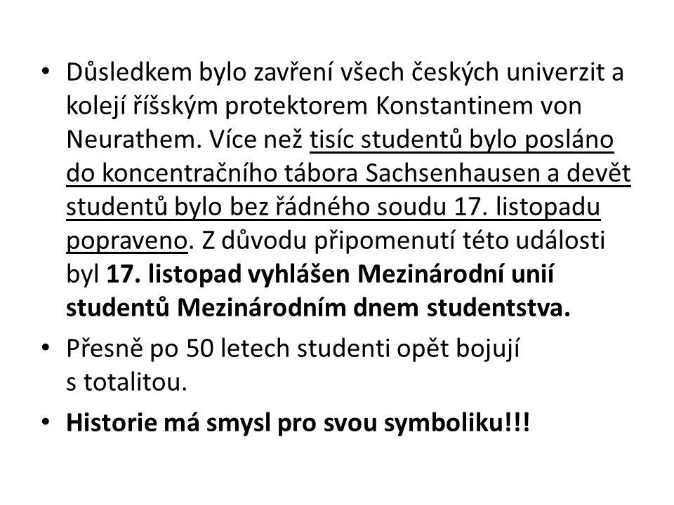 Důsledkem bylo zavření všech českých univerzit a kolejí říšským protektorem Konstantinem von Neurathem. Více než tisíc studentů bylo posláno do koncen