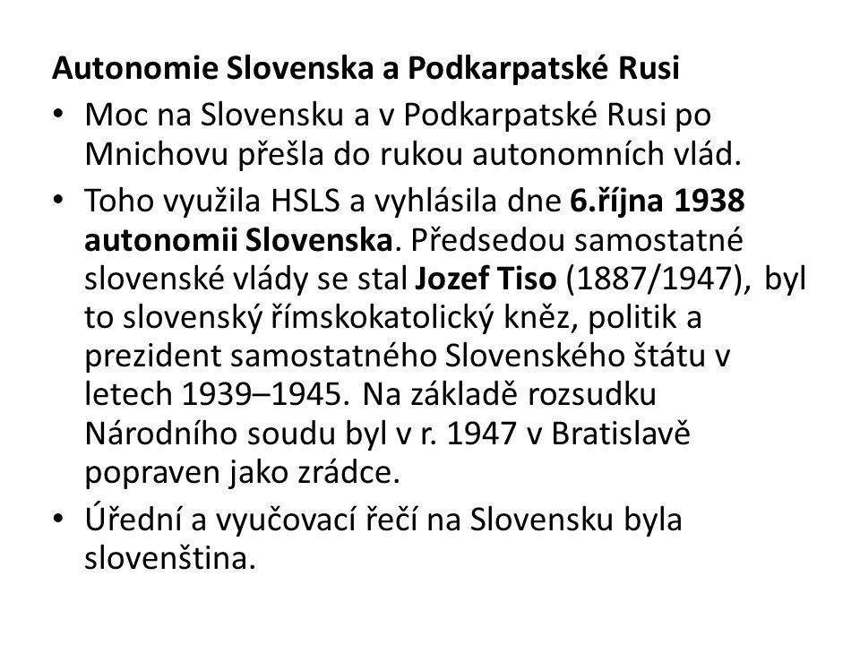 Autonomie Slovenska a Podkarpatské Rusi Moc na Slovensku a v Podkarpatské Rusi po Mnichovu přešla do rukou autonomních vlád. Toho využila HSLS a vyhlá