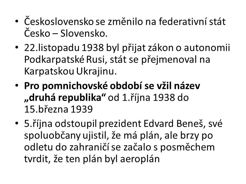 Československo se změnilo na federativní stát Česko – Slovensko. 22.listopadu 1938 byl přijat zákon o autonomii Podkarpatské Rusi, stát se přejmenoval