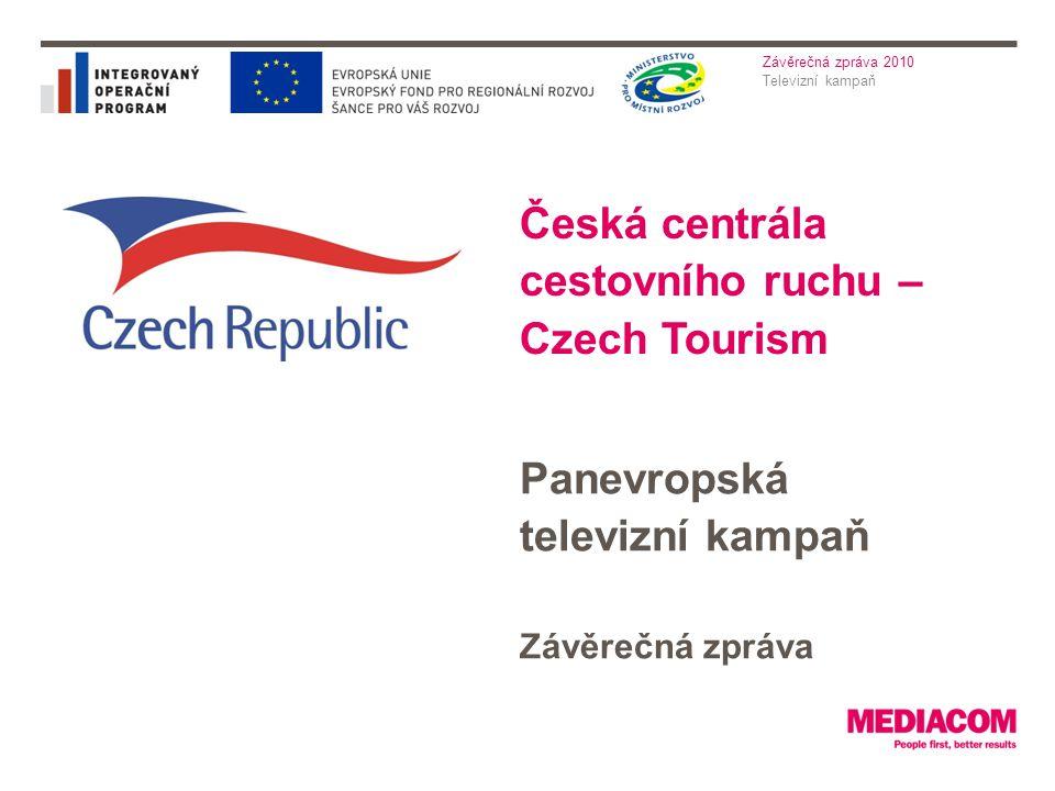 Televizní kampaň Závěrečná zpráva 2010 Česká centrála cestovního ruchu – Czech Tourism Panevropská televizní kampaň Závěrečná zpráva