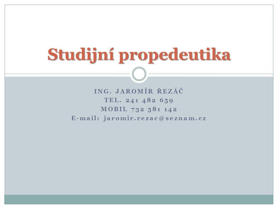 ING. JAROMÍR ŘEZÁČ TEL. 241 482 659 MOBIL 732 581 142 E-mail: jaromir.rezac@seznam.cz Studijní propedeutika