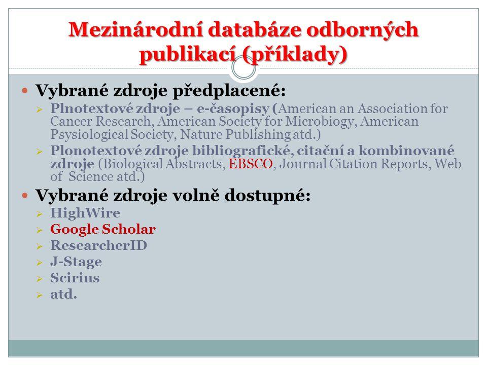 Mezinárodní databáze odborných publikací (příklady) Vybrané zdroje předplacené:  Plnotextové zdroje – e-časopisy (American an Association for Cancer