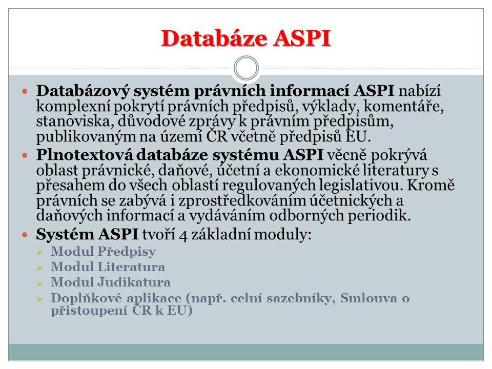 Databáze ASPI Databázový systém právních informací ASPI nabízí komplexní pokrytí právních předpisů, výklady, komentáře, stanoviska, důvodové zprávy k právním předpisům, publikovaným na území ČR včetně předpisů EU.
