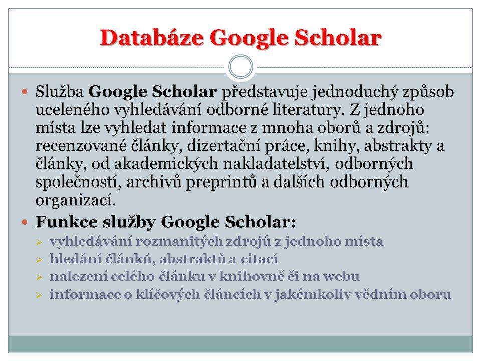 Databáze Google Scholar Služba Google Scholar představuje jednoduchý způsob uceleného vyhledávání odborné literatury. Z jednoho místa lze vyhledat inf