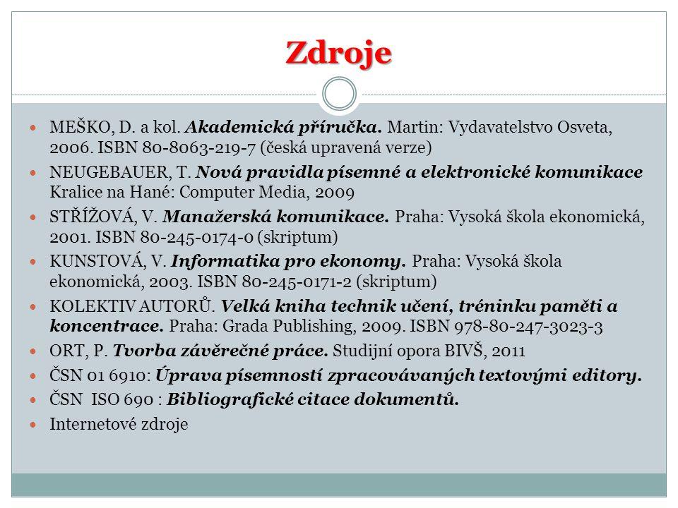 Zdroje MEŠKO, D.a kol. Akademická příručka. Martin: Vydavatelstvo Osveta, 2006.
