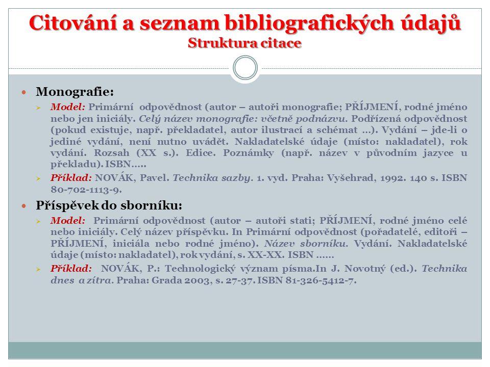 Citování a seznam bibliografických údajů Struktura citace Monografie:  Model: Primární odpovědnost (autor – autoři monografie; PŘÍJMENÍ, rodné jméno