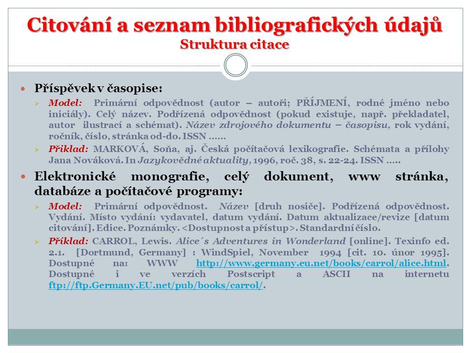 Citování a seznam bibliografických údajů Struktura citace Příspěvek v časopise:  Model: Primární odpovědnost (autor – autoři; PŘÍJMENÍ, rodné jméno nebo iniciály).