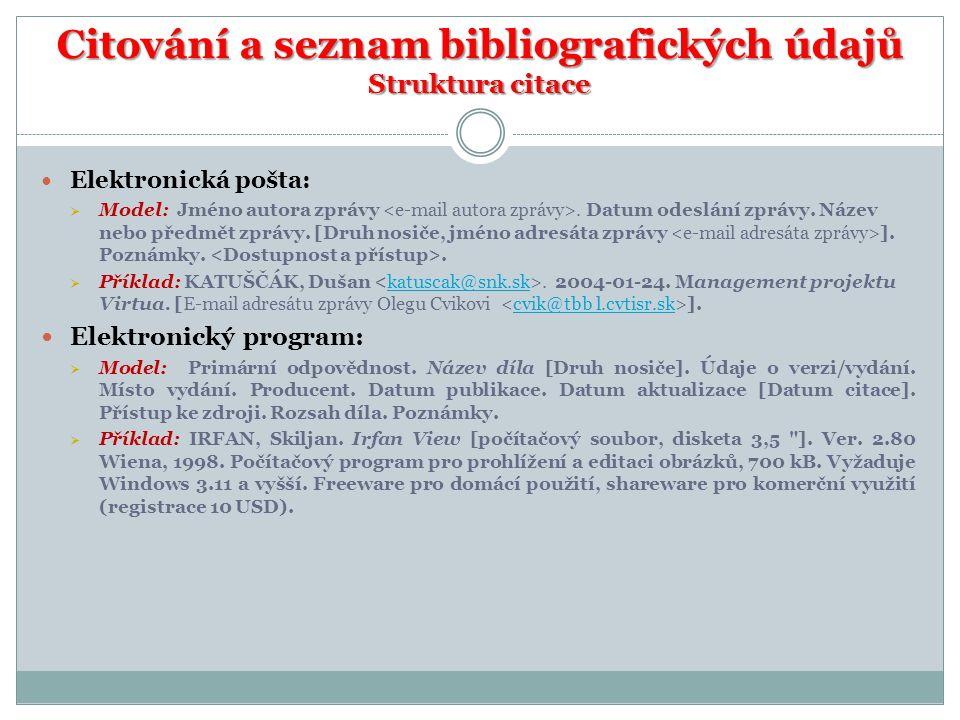 Citování a seznam bibliografických údajů Struktura citace Elektronická pošta:  Model: Jméno autora zprávy. Datum odeslání zprávy. Název nebo předmět