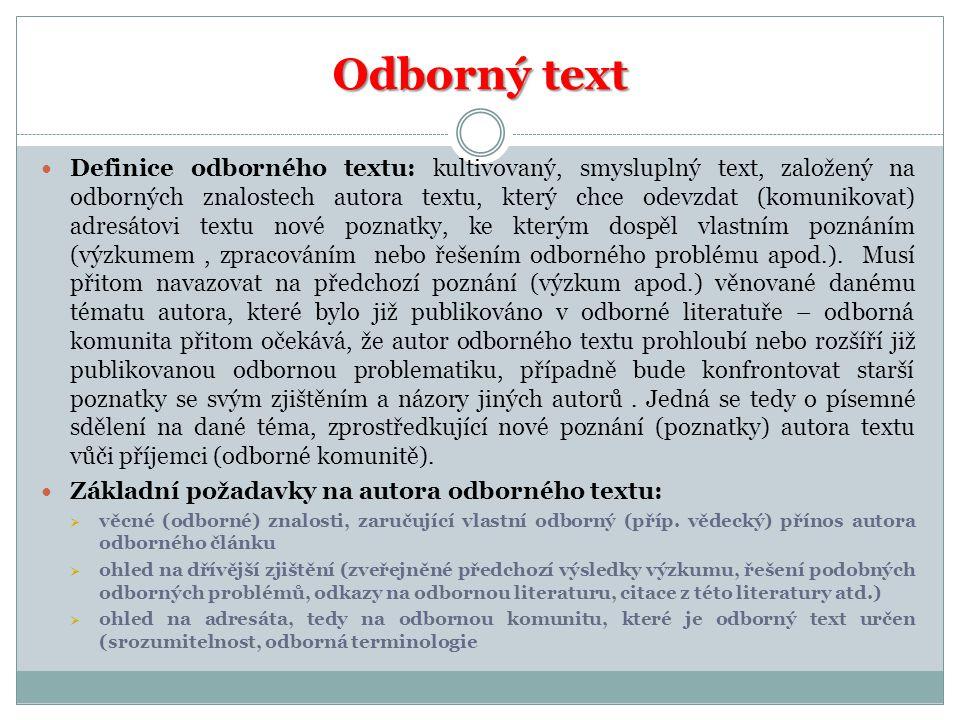 Odborný text Definice odborného textu: kultivovaný, smysluplný text, založený na odborných znalostech autora textu, který chce odevzdat (komunikovat)