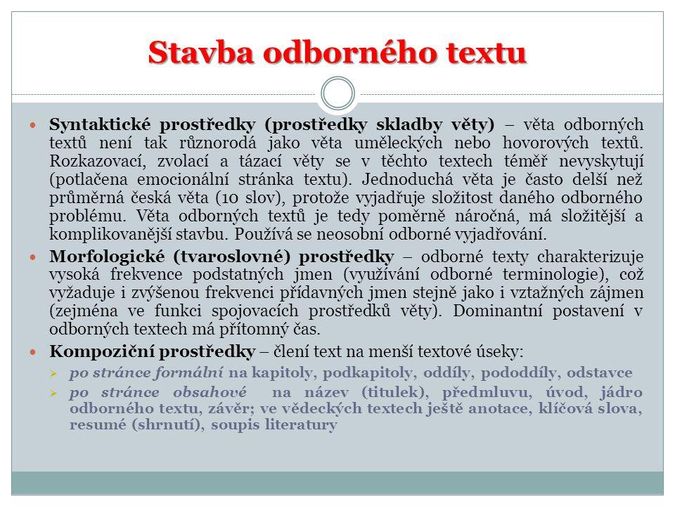 Stavba odborného textu Syntaktické prostředky (prostředky skladby věty) – věta odborných textů není tak různorodá jako věta uměleckých nebo hovorových textů.