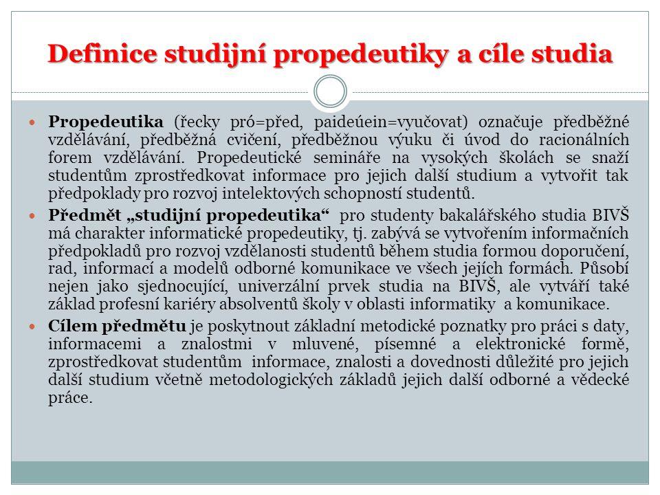 Definice studijní propedeutiky a cíle studia Propedeutika (řecky pró=před, paideúein=vyučovat) označuje předběžné vzdělávání, předběžná cvičení, předběžnou výuku či úvod do racionálních forem vzdělávání.