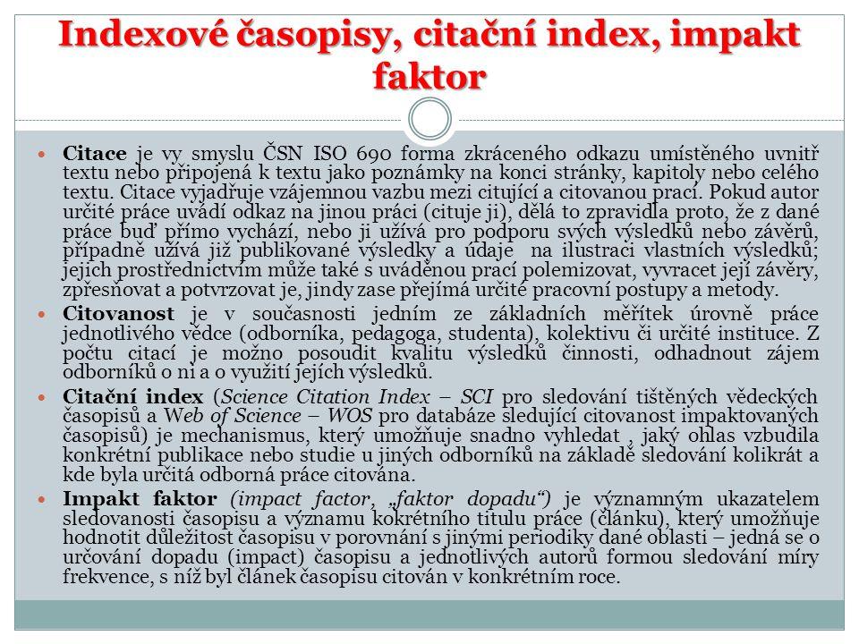 Indexové časopisy, citační index, impakt faktor Citace je vy smyslu ČSN ISO 690 forma zkráceného odkazu umístěného uvnitř textu nebo připojená k textu jako poznámky na konci stránky, kapitoly nebo celého textu.