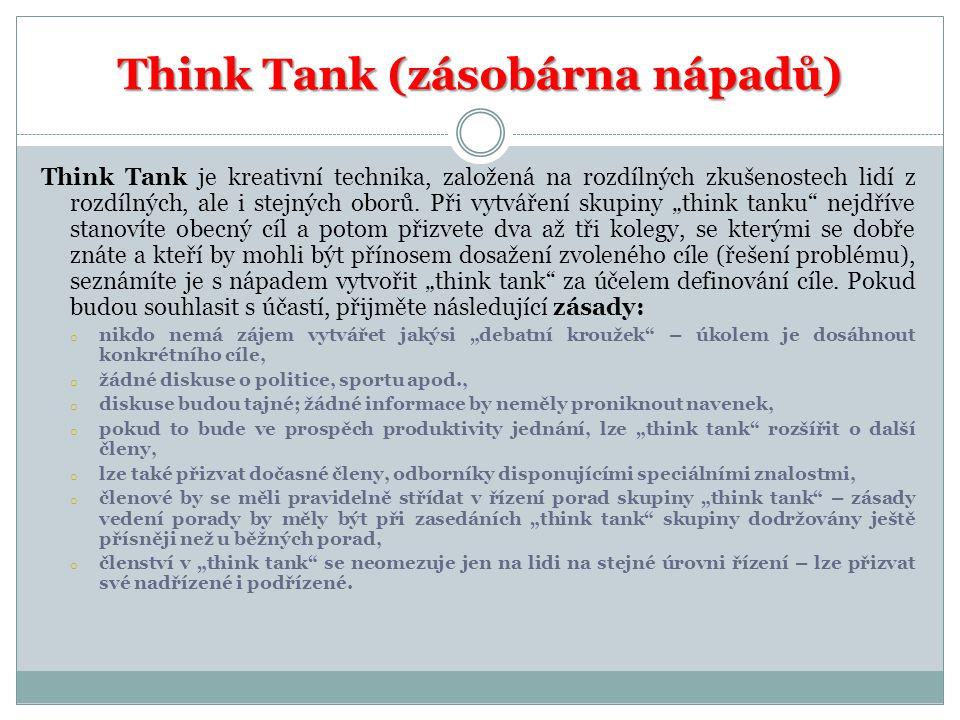 Think Tank (zásobárna nápadů) Think Tank je kreativní technika, založená na rozdílných zkušenostech lidí z rozdílných, ale i stejných oborů. Při vytvá