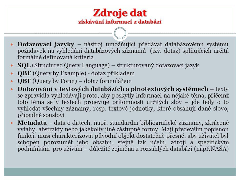 Zdroje dat získávání informací z databází Dotazovací jazyky – nástroj umožňující předávat databázovému systému požadavek na vyhledání databázových záz