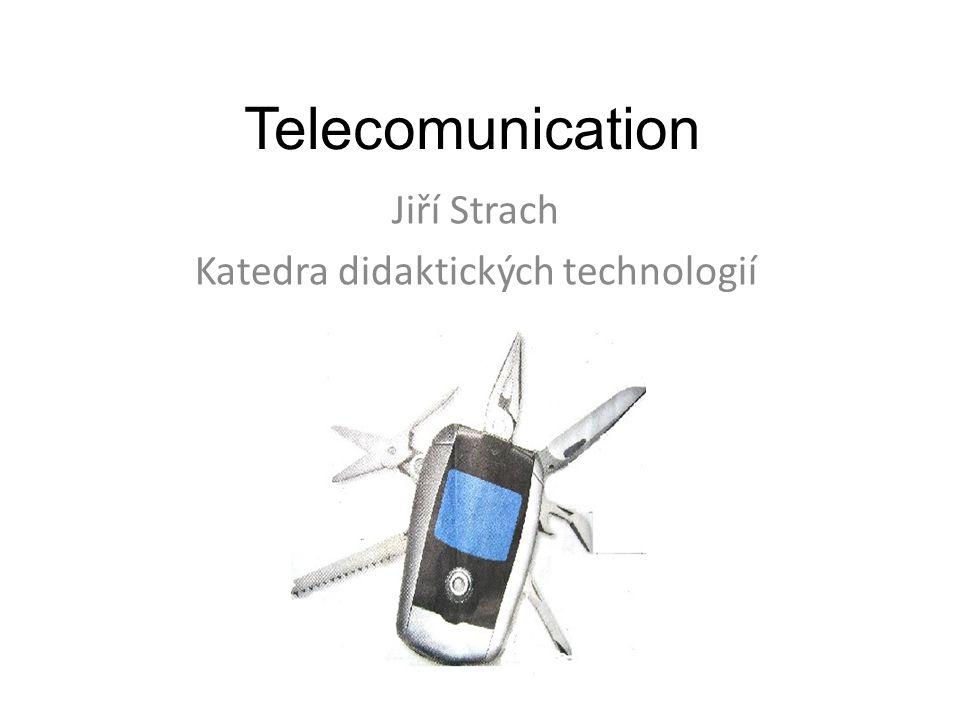 Telecomunication Jiří Strach Katedra didaktických technologií