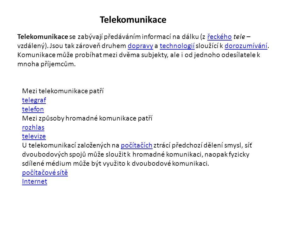 Telekomunikace Telekomunikace se zabývají předáváním informací na dálku (z řeckého tele – vzdálený). Jsou tak zároveň druhem dopravy a technologií slo