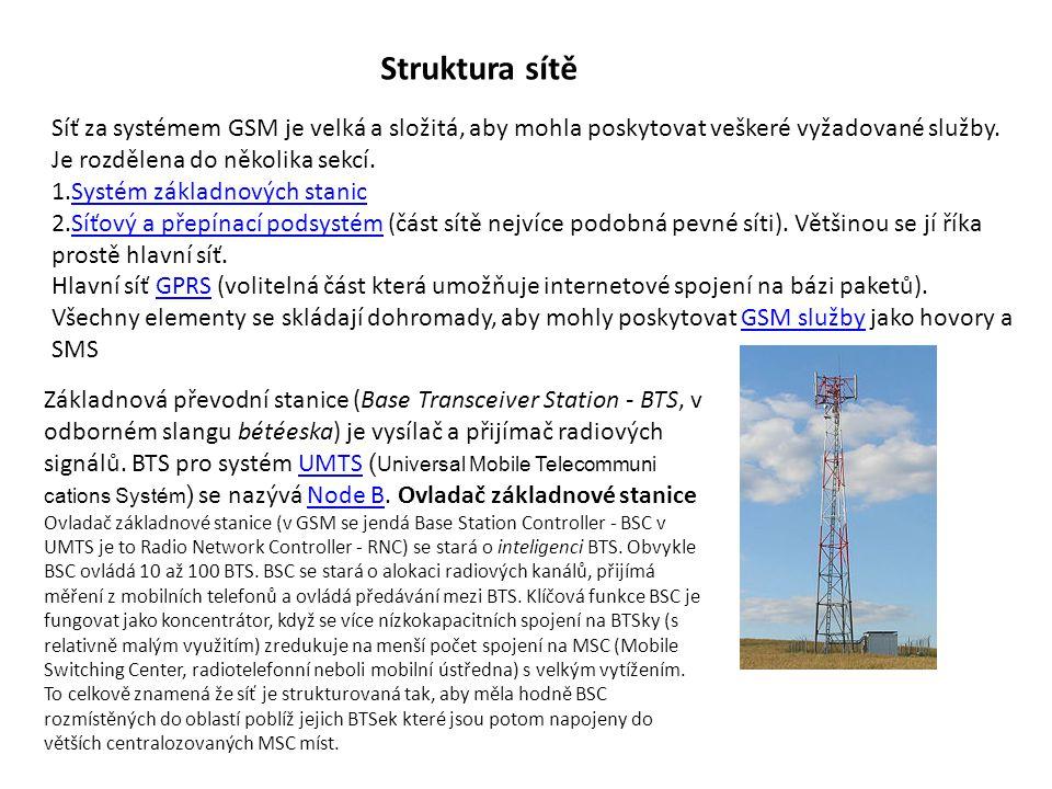 Struktura sítě Síť za systémem GSM je velká a složitá, aby mohla poskytovat veškeré vyžadované služby. Je rozdělena do několika sekcí. 1.Systém základ