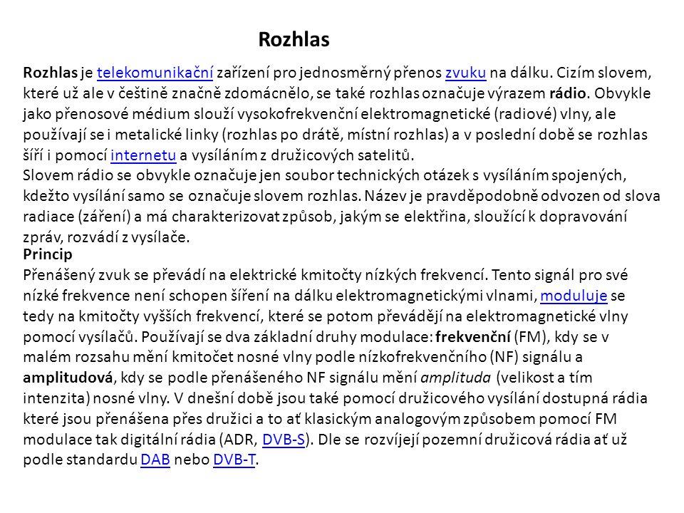 Rozhlas Rozhlas je telekomunikační zařízení pro jednosměrný přenos zvuku na dálku. Cizím slovem, které už ale v češtině značně zdomácnělo, se také roz