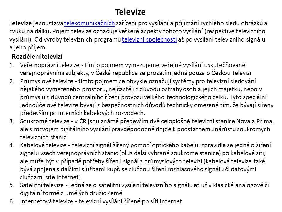 Televize Televize je soustava telekomunikačních zařízení pro vysílání a přijímání rychlého sledu obrázků a zvuku na dálku. Pojem televize označuje veš