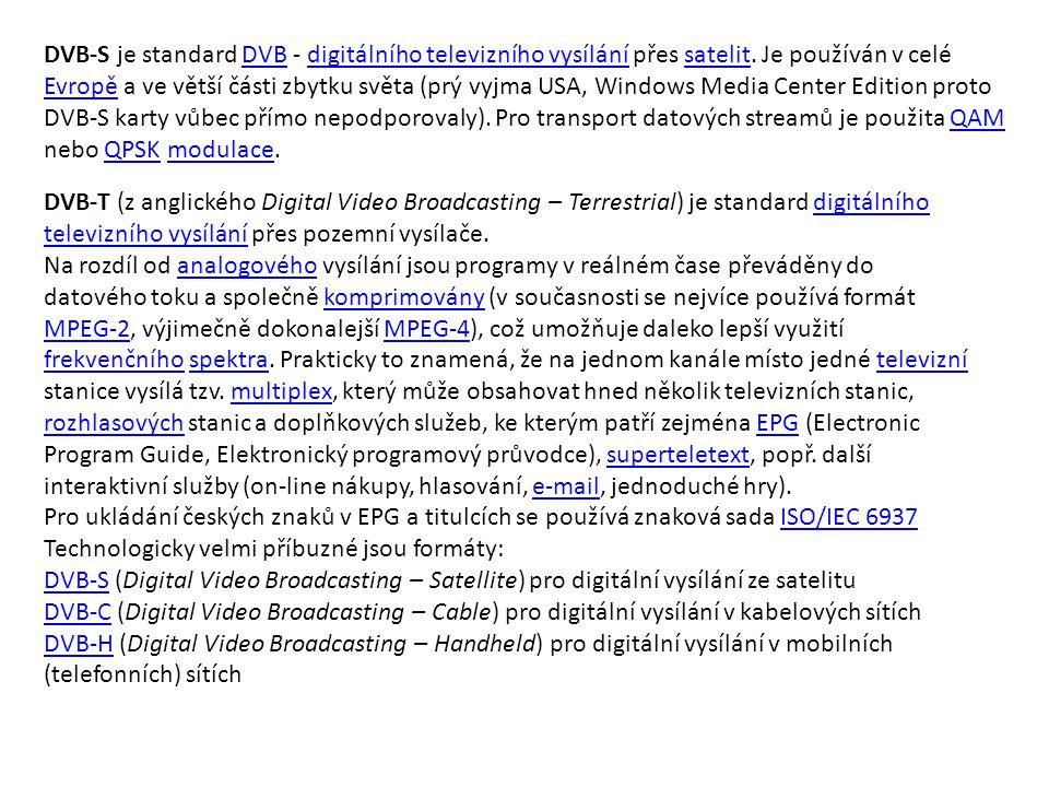 DVB-S je standard DVB - digitálního televizního vysílání přes satelit. Je používán v celé Evropě a ve větší části zbytku světa (prý vyjma USA, Windows