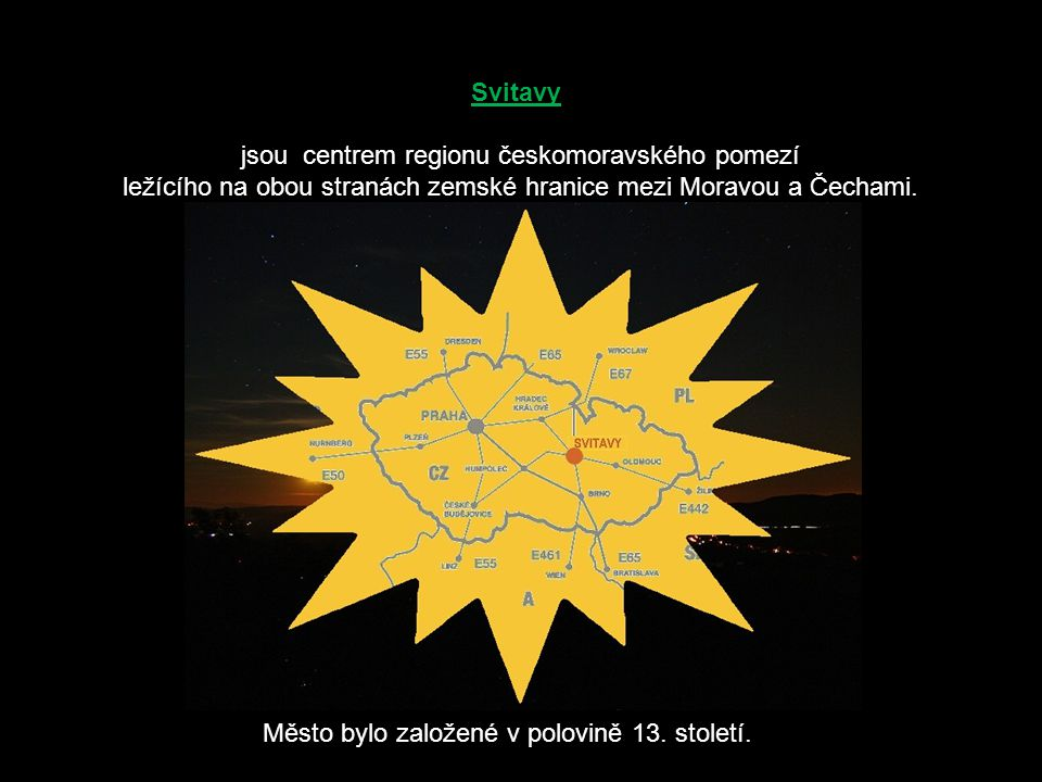 Svitavy jsou centrem regionu českomoravského pomezí ležícího na obou stranách zemské hranice mezi Moravou a Čechami.