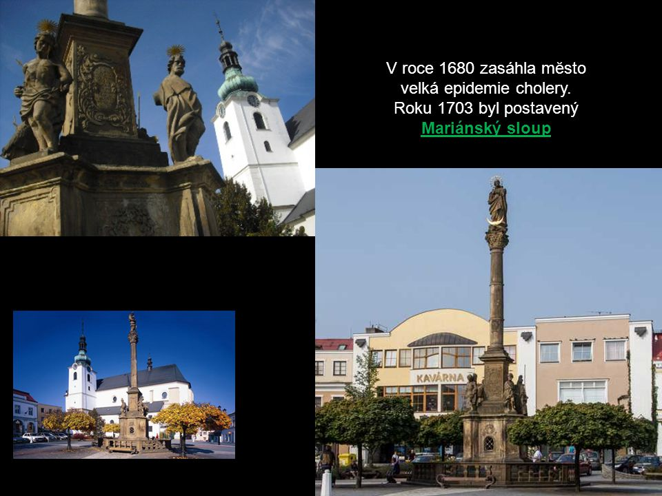 V roce 1680 zasáhla mĕsto velká epidemie cholery. Roku 1703 byl postavený Mariánský sloup