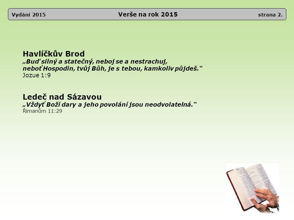 """Vydání 2015 Verše na rok 2015 strana 2. Havlíčkův Brod """"Buď silný a statečný, neboj se a nestrachuj, neboť Hospodin, tvůj Bůh, je s tebou, kamkoliv pů"""