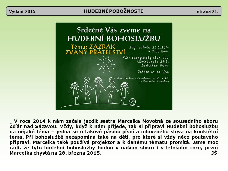 Vydání 2015 HUDEBNÍ POBOŽNOSTI strana 21. V roce 2014 k nám začala jezdit sestra Marcelka Novotná ze sousedního sboru Žďár nad Sázavou. Vždy, když k n