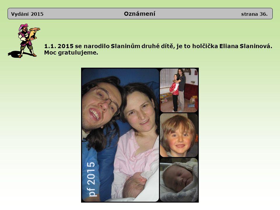 1.1. 2015 se narodilo Slaninům druhé dítě, je to holčička Eliana Slaninová. Moc gratulujeme. Vydání 2015 Oznámení strana 36.