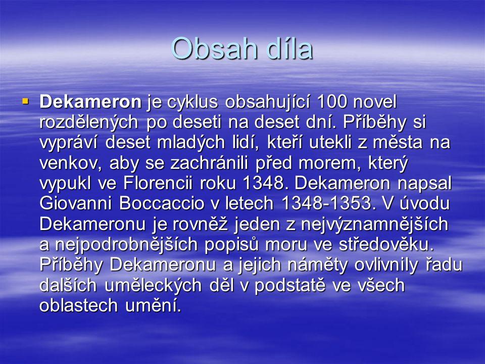Obsah díla  Dekameron je cyklus obsahující 100 novel rozdělených po deseti na deset dní.