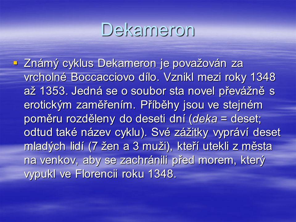 Dekameron  Známý cyklus Dekameron je považován za vrcholné Boccacciovo dílo.