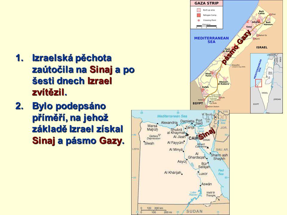 1.Izraelská pěchota zaútočila na Sinaj a po šesti dnech Izrael zvítězil. 2.Bylo podepsáno příměří, na jehož základě Izrael získal Sinaj a pásmo Gazy.