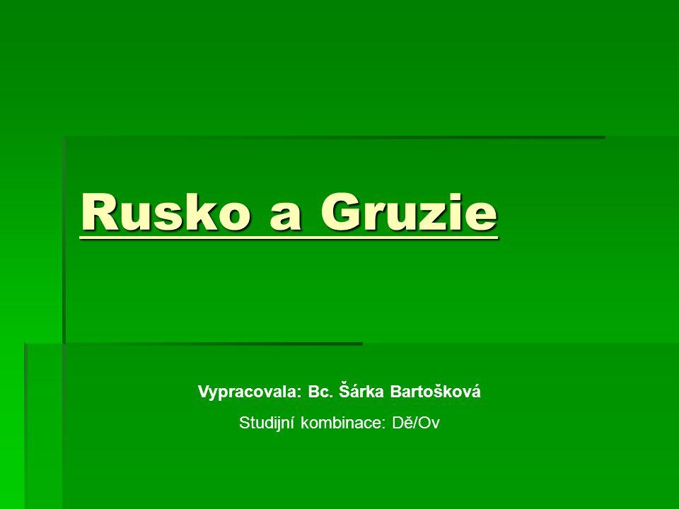 Rusko a Gruzie Vypracovala: Bc. Šárka Bartošková Studijní kombinace: Dě/Ov