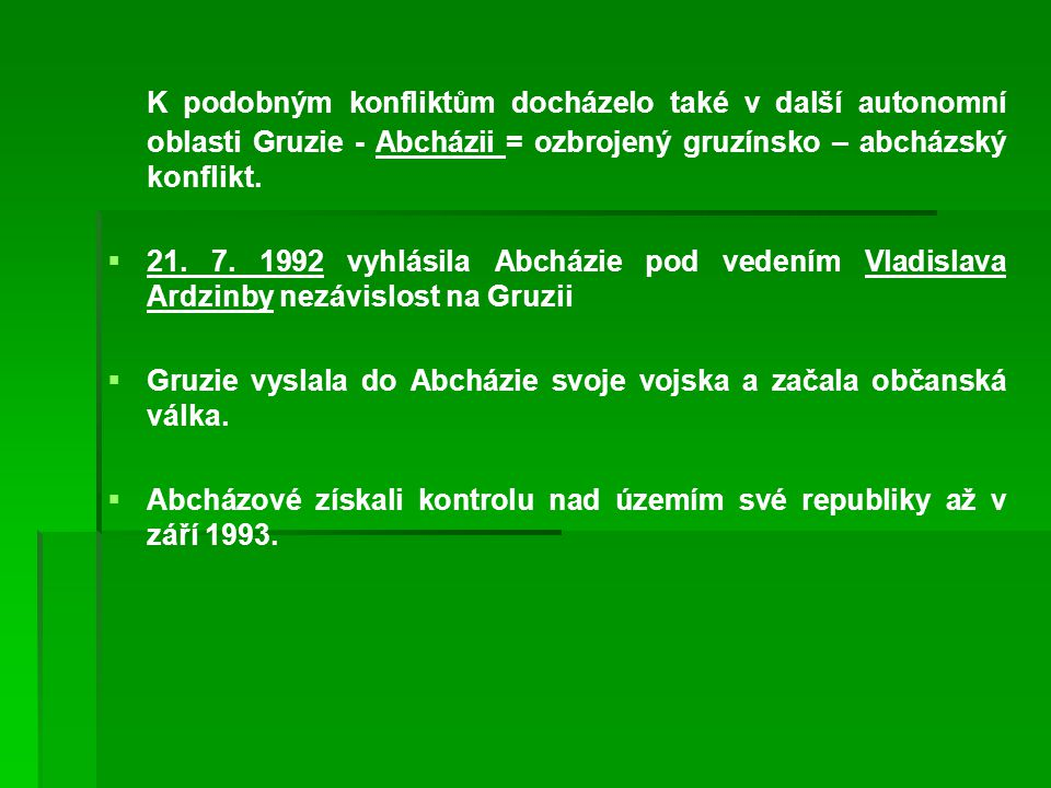 K podobným konfliktům docházelo také v další autonomní oblasti Gruzie - Abcházii = ozbrojený gruzínsko – abcházský konflikt.   21. 7. 1992 vyhlásila