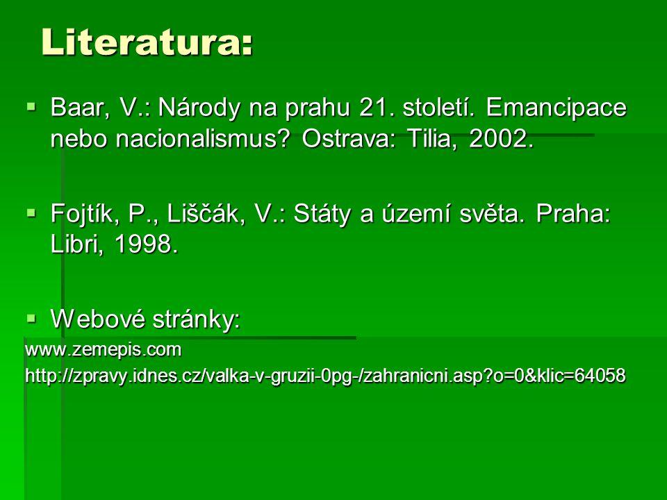 Literatura:  Baar, V.: Národy na prahu 21. století. Emancipace nebo nacionalismus? Ostrava: Tilia, 2002.  Fojtík, P., Liščák, V.: Státy a území svět