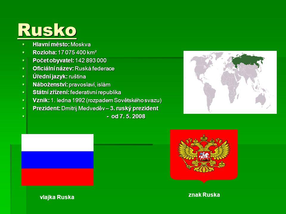 Rusko  Hlavní město: Moskva  Rozloha: 17 075 400 km²  Počet obyvatel: 142 893 000  Oficiální název: Ruská federace  Úřední jazyk: ruština  Nábož