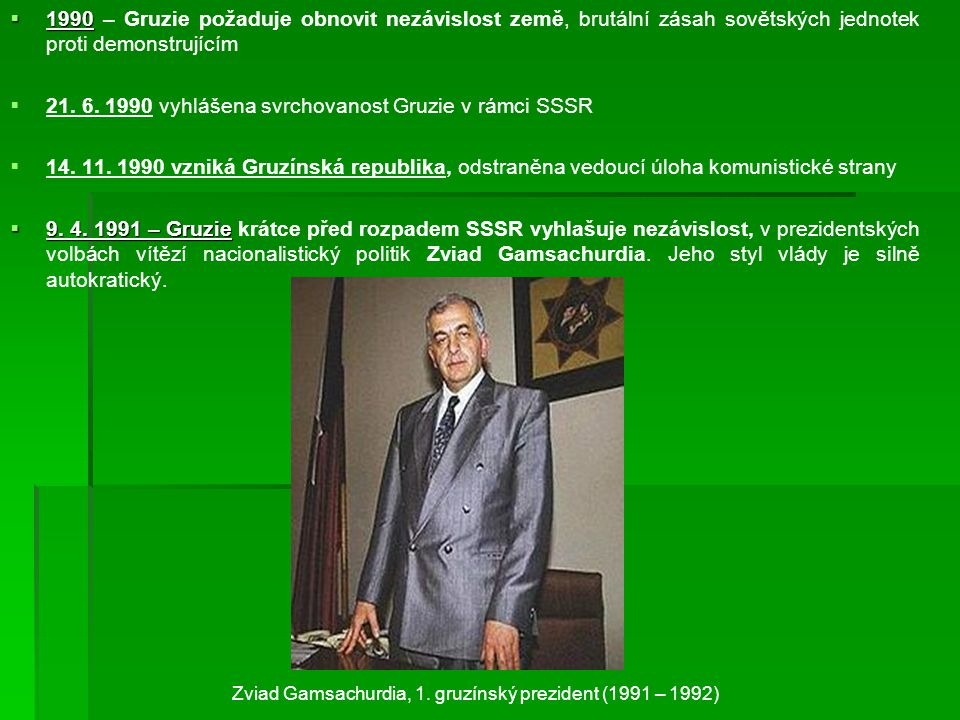  1990  1990 – Gruzie požaduje obnovit nezávislost země, brutální zásah sovětských jednotek proti demonstrujícím   21. 6. 1990 vyhlášena svrchovano