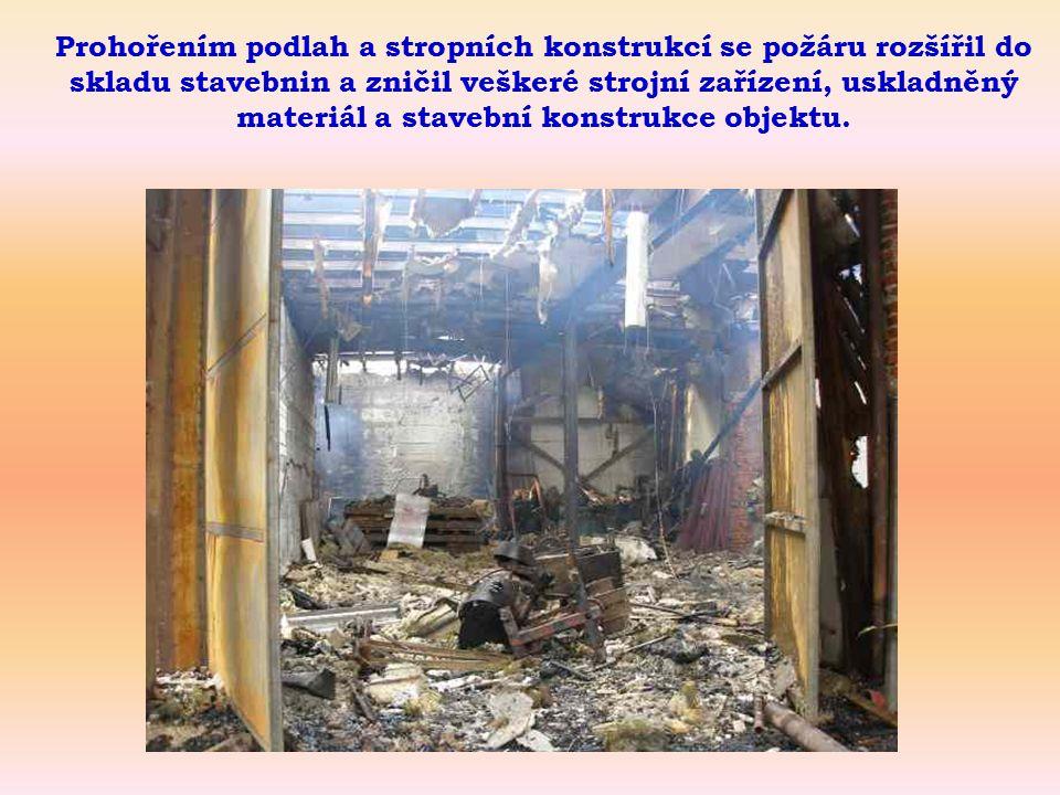 Prohořením podlah a stropních konstrukcí se požáru rozšířil do skladu stavebnin a zničil veškeré strojní zařízení, uskladněný materiál a stavební konstrukce objektu.