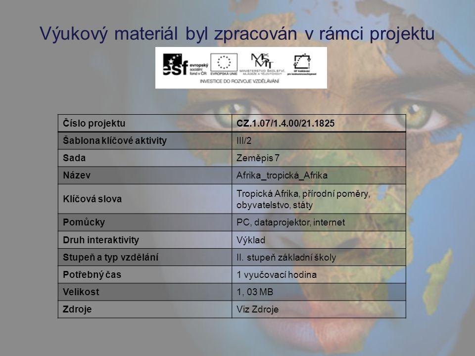 Výukový materiál byl zpracován v rámci projektu Číslo projektuCZ.1.07/1.4.00/21.1825 Šablona klíčové aktivityIII/2 SadaZeměpis 7 NázevAfrika_tropická_